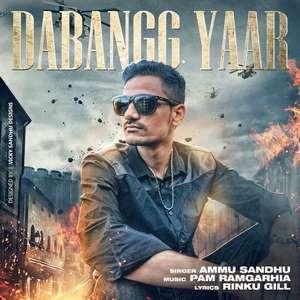 Dabangg Yaar Lyrics – Ammu Sandhu Ft Pam Ramgarhia