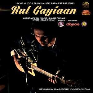 Rul Gayiaan Lyrics – Atif Ali
