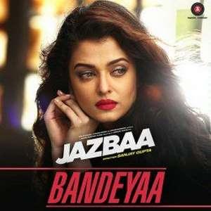 Bandeyaa Lyrics From Jazbaa Movie – Jubin | Aishwarya Rai Bachchan