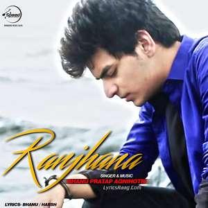Ranjhana Lyrics – Bhanu Pratap Agnihotri