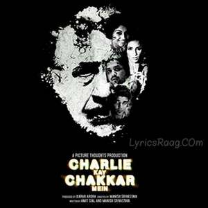 Charlie Kay Chakkar Mein (2015) Movie All Songs Lyrics – Naseeruddin Shah