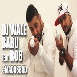 DJ Waley Babu Lyrics – Badshah Feat Rob (MadVsBad) Mad Party Anthem Of The Year