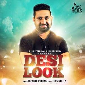 Desi Look Lyrics – Davinder Bains Feat Desi Routz
