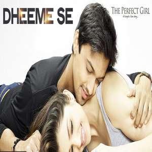 Dheeme Se Lyrics From The Perfect Girl 320 KBPS Mp3 Songs