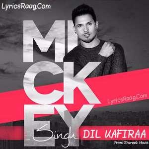 dil-kafiraa-lyrics-mickey-singh-sad-songs-shareek-movie-mp3-songs