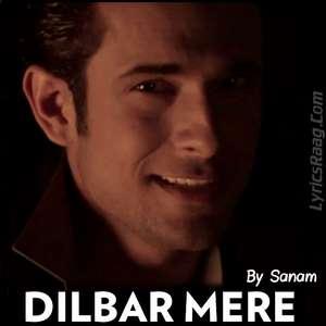 Dilbar Mere Lyrics Sanam Puri