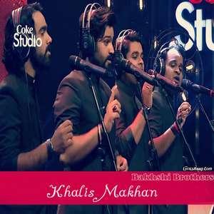 Khalis Makhan Lyrics – Bakhshi Brothers Coke Studio S08 E05