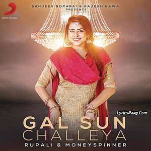 Gal Sun Challeya Lyrics – Rupali Feat MoneySpinner