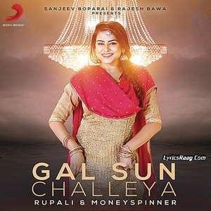 Gal Sun Challeya Lyrics – Rupali Feat MoneySpinner