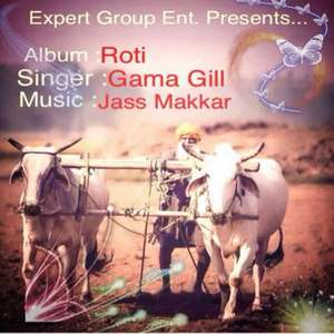 Roti Lyrics – Gama Gill Punjabi Songs Lyrics