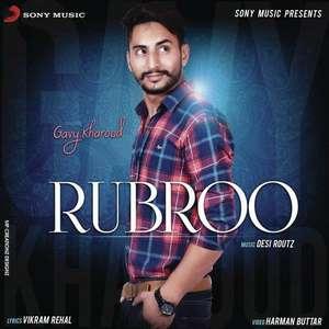 Rubroo Lyrics – Gavy Kharoud Ft Desi Routz Mp3 Songs
