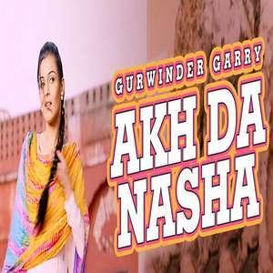 Akh Da Nasha Lyrics – Gurwinder Garry Ft Anu Manu