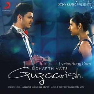 Guzaarish Lyrics – Sidharth Vats Feat Desi Routz