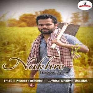 Nakhre Lyrics – Happy Jassar Ft Music Rosterz