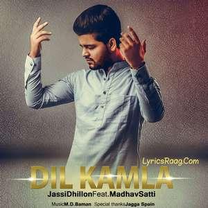 Dil Kamla Lyrics Jassi Dhillon & Madhav Satti