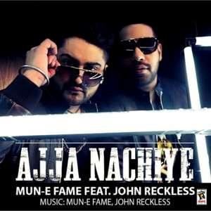 Aaja Nachiye Lyrics – John Reckless Ft Mun E Fame
