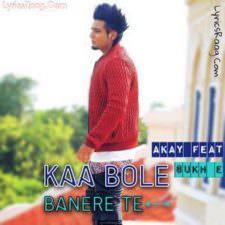 Kaa Bole Banere Te Lyrics – Akay Feat Sukh E Muzical Doctorz