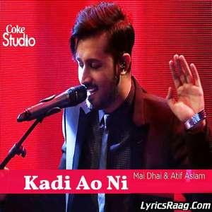 Kadi Ao Ni Lyrics – Atif Aslam & Mai Dhai Coke Studio