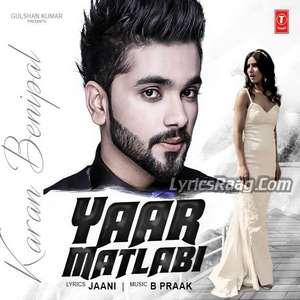 Yaar Matlabi Lyrics – Karan Benipal Feat B Praak Mp3 Songs