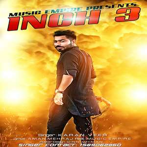 Inch 3 Lyrics – Karan Veer Ft Music Empire