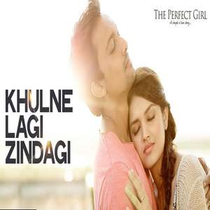 Khulne Lagi Zindagi Lyrics – The Perfect Girl | Raman Mahadevan Mp3 Songs