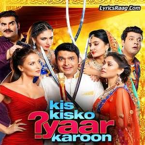 Kis Kisko Pyaar Karoon Movie All Songs Lyrics – Kapil Sharma