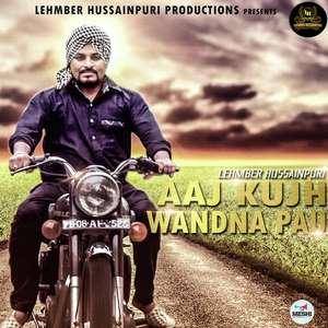 Aaj Kujh Wadna Pau Lyrics – Lehmber Hussainpuri Mp3 Songs