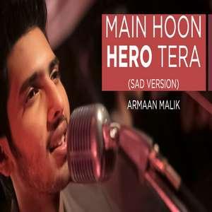 Main Hoon Hero Tera Sad Version Lyrics – Armaan Malik
