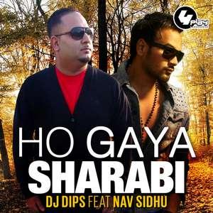 Ho Gaya Sharabi Lyrics – Nav Sidhu & DJ Dips Songs