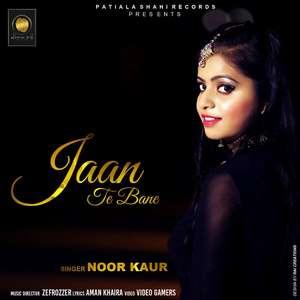 Jaan Te Bane Lyrics – Noor Kaur Ft Zefrozzer | Aman Khaira