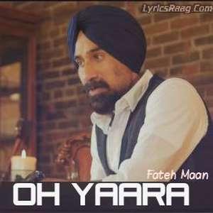 Oh Yaara Lyrics – Fateh Maan Ft Bunty Himmatpuri