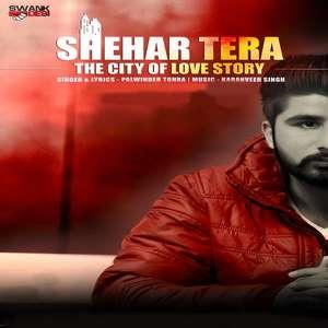 Shehar Tera Lyics – Palwinder Tohra Mp3 Songs