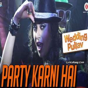 Party Karni Hai Lyrics From Wedding Pullav