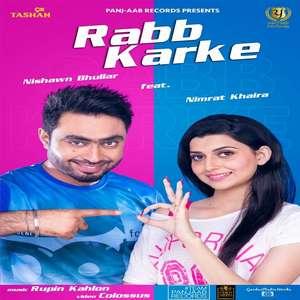 Rabb Karke Lyrics – Nishawn Bhullar Feat Nimrat Khaira | 9x Tashan