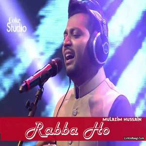 Rabba Ho Lyrics – Mulazim Hussain 320 KBPS Mp3 Songs Coke Studio S08 E04