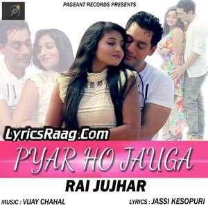 Pyar Ho Jauga Lyrics Rai Jujhar