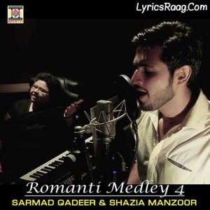 Romantic Medley 4 Lyrics – Sarmad Qadeer & Shazia Manzoor 320 KBPS Mp3 Songs