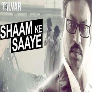 Shaam Ke Saaye Lyrics – Arijit Singh From Talvar Movie