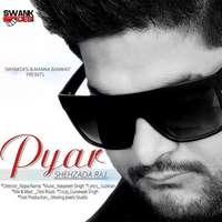 Pyar Lyrics – Shehzada Raj   Gulshan