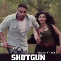 Shotgun Lyrics – Rayes Feat JSL