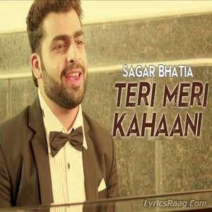 Teri Meri Kahaani Lyrics – Sagar Bhatia