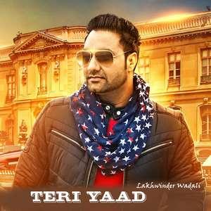 Teri Yaad Lyrics – Lakhwinder Wadali 320 KBPS Mp3 Songs