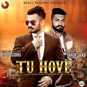 Tu Hove Lyrics – Tej E Sidhu Ft. Nair Saab