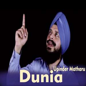 Dunia Lyrics – Upinder Matharu Mp3 Songs