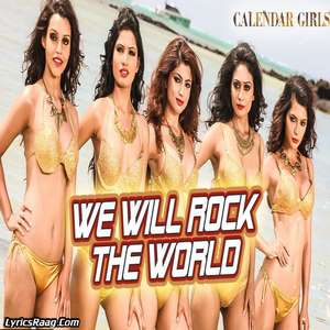 We Will Rock The World Lyrics From Calendar Girls Meet Bros Anjjan ft. Neha Kakkar