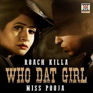 Who Dat Girl Lyrics – Miss Pooja Feat Roach Killa
