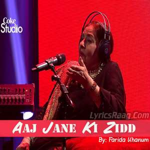 Aaj Jane Ki Zidd Lyrics – Farida Khanum
