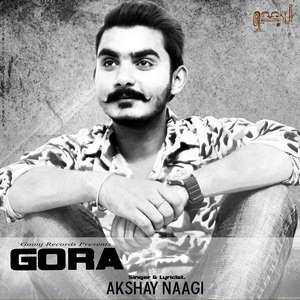 Gora Lyrics Akhshay Naagi Ft Studio Nasha Songs
