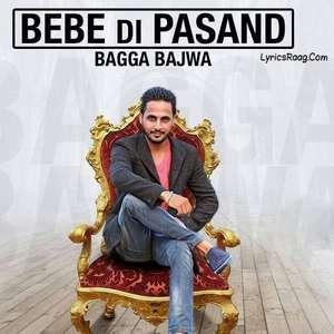 Bebe Di Pasand Lyrics Bagga Bajwa Songs
