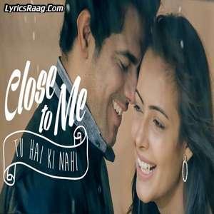 Close To Me (Tu Hai Ki Nahi) Lyrics – Mannu Feat Myx Lopez Songs